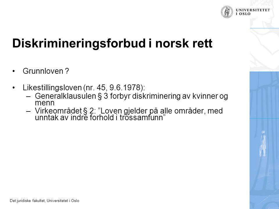 Det juridiske fakultet, Universitetet i Oslo Diskrimineringsforbud i norsk rett Grunnloven ? Likestillingsloven (nr. 45, 9.6.1978): –Generalklausulen