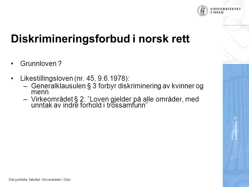 Det juridiske fakultet, Universitetet i Oslo Diskrimineringsforbud i norsk rett Grunnloven .