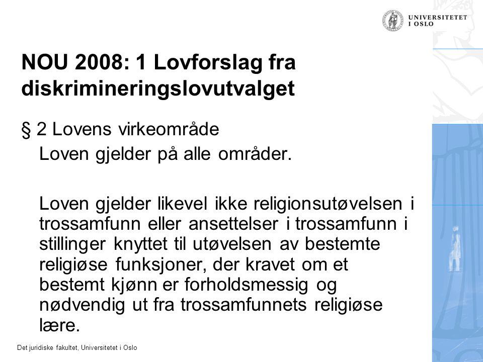 Det juridiske fakultet, Universitetet i Oslo NOU 2008: 1 Lovforslag fra diskrimineringslovutvalget § 2 Lovens virkeområde Loven gjelder på alle områder.