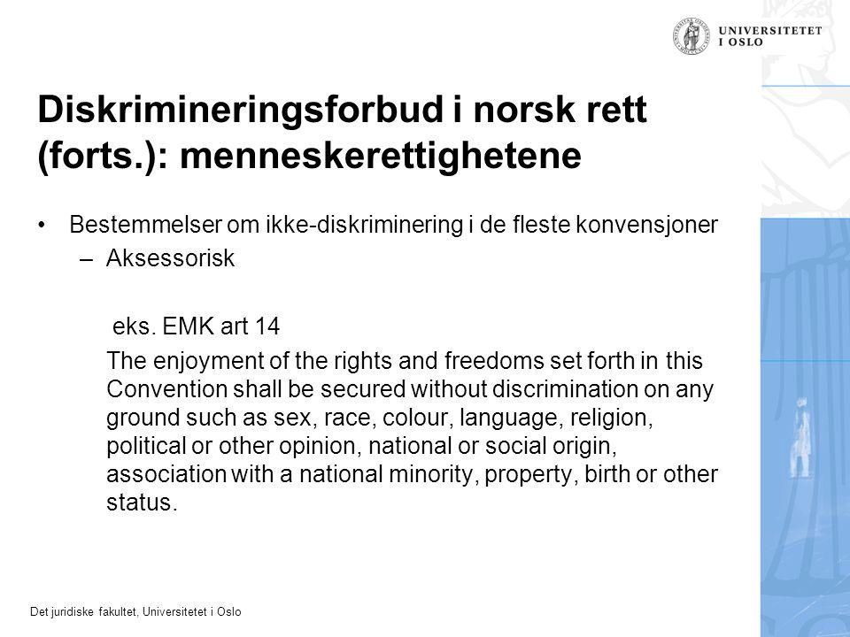Det juridiske fakultet, Universitetet i Oslo Diskrimineringsforbud i norsk rett (forts.): menneskerettighetene Bestemmelser om ikke-diskriminering i d