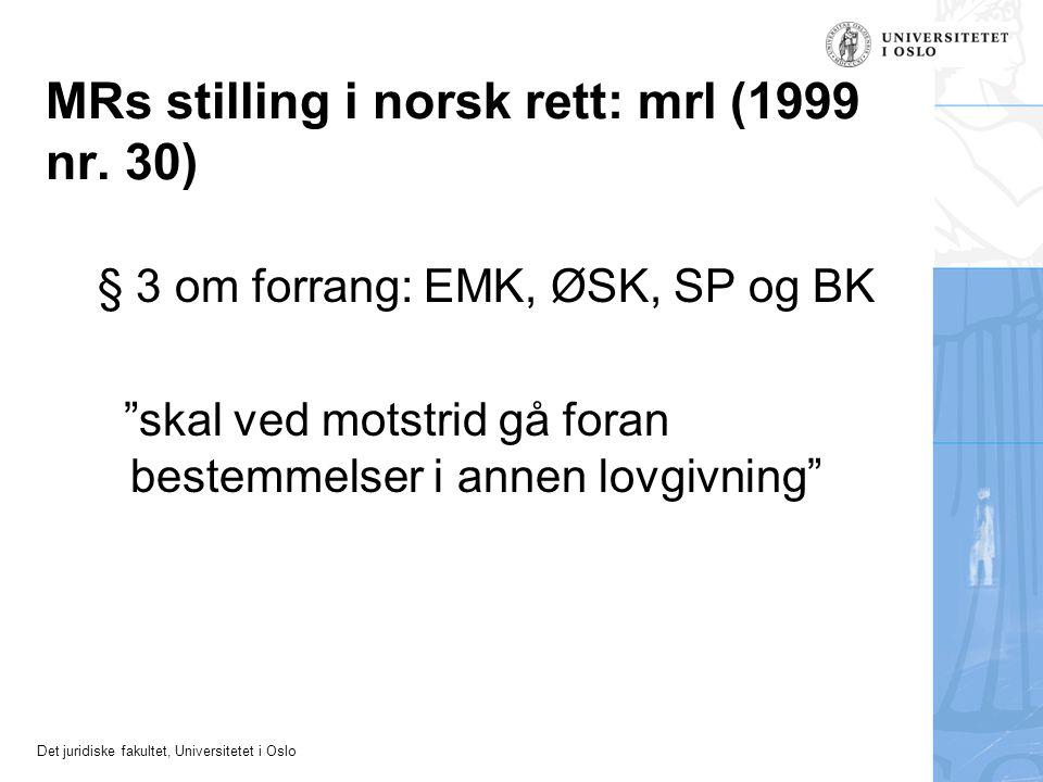 """Det juridiske fakultet, Universitetet i Oslo MRs stilling i norsk rett: mrl (1999 nr. 30) § 3 om forrang: EMK, ØSK, SP og BK """"skal ved motstrid gå for"""