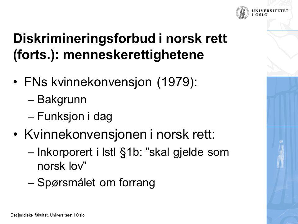 Det juridiske fakultet, Universitetet i Oslo Diskrimineringsforbud i norsk rett (forts.): menneskerettighetene FNs kvinnekonvensjon (1979): –Bakgrunn