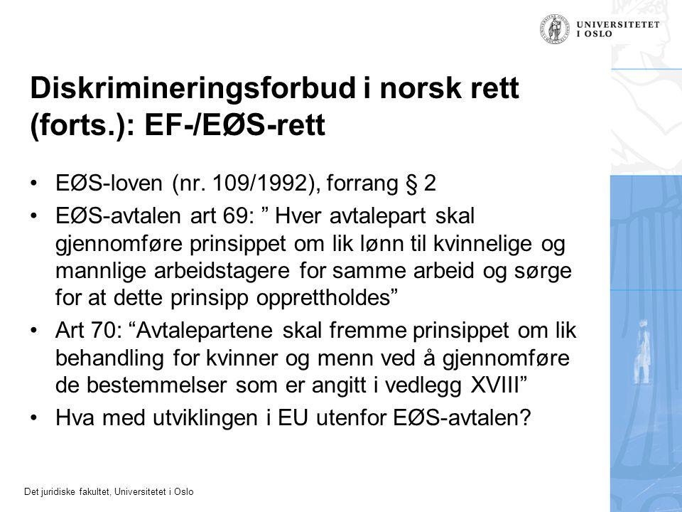 Det juridiske fakultet, Universitetet i Oslo Diskrimineringsforbud i norsk rett (forts.): EF-/EØS-rett EØS-loven (nr. 109/1992), forrang § 2 EØS-avtal