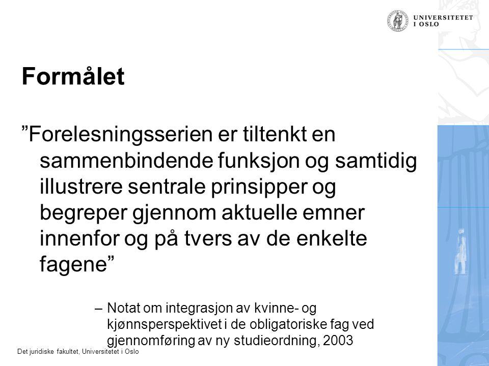 Det juridiske fakultet, Universitetet i Oslo Formålet Forelesningsserien er tiltenkt en sammenbindende funksjon og samtidig illustrere sentrale prinsipper og begreper gjennom aktuelle emner innenfor og på tvers av de enkelte fagene –Notat om integrasjon av kvinne- og kjønnsperspektivet i de obligatoriske fag ved gjennomføring av ny studieordning, 2003