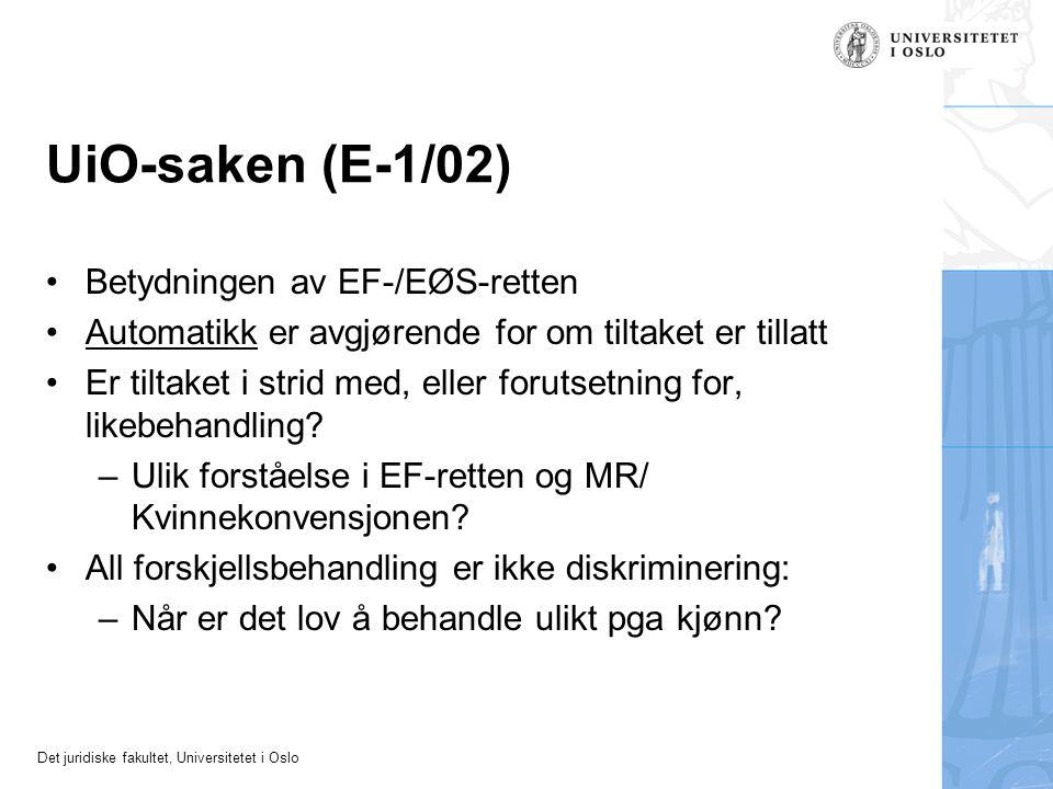 Det juridiske fakultet, Universitetet i Oslo UiO-saken (E-1/02) Betydningen av EF-/EØS-retten Automatikk er avgjørende for om tiltaket er tillatt Er tiltaket i strid med, eller forutsetning for, likebehandling.