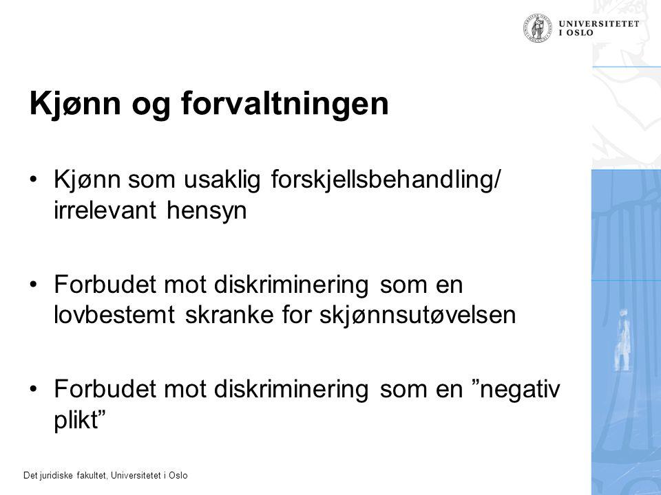 Det juridiske fakultet, Universitetet i Oslo Kjønn og forvaltningen Kjønn som usaklig forskjellsbehandling/ irrelevant hensyn Forbudet mot diskriminer