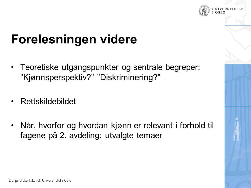 """Det juridiske fakultet, Universitetet i Oslo Forelesningen videre Teoretiske utgangspunkter og sentrale begreper: """"Kjønnsperspektiv?"""" """"Diskriminering?"""