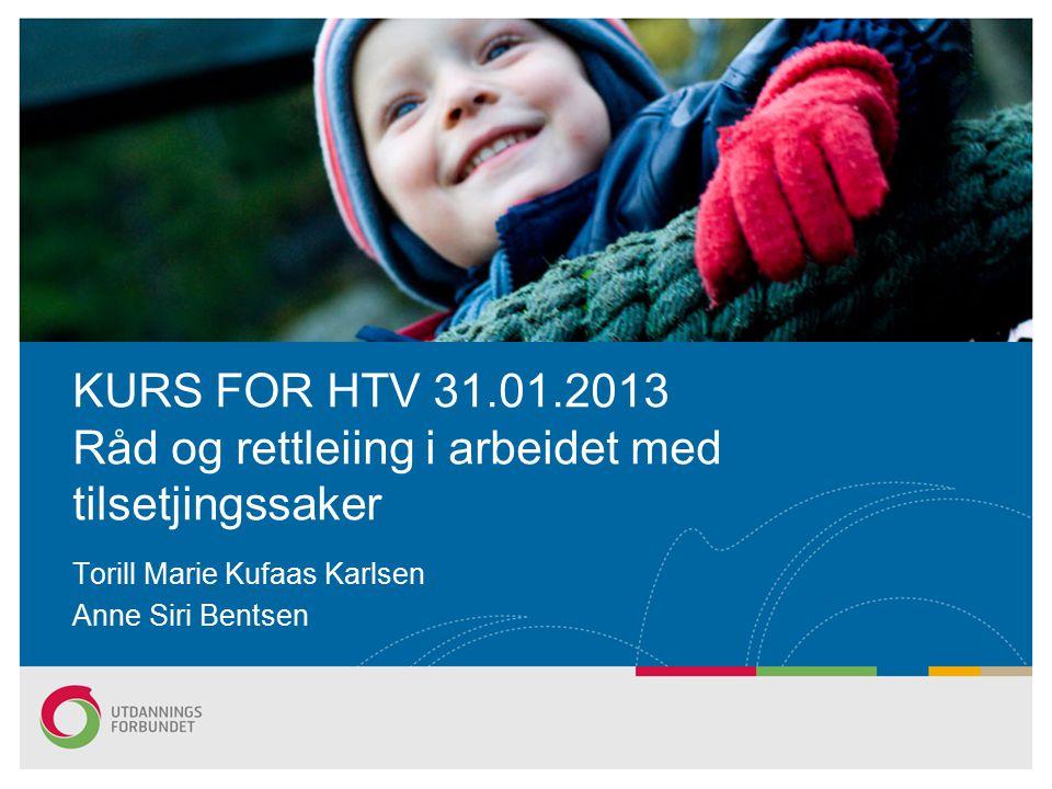 KURS FOR HTV 31.01.2013 Råd og rettleiing i arbeidet med tilsetjingssaker Torill Marie Kufaas Karlsen Anne Siri Bentsen