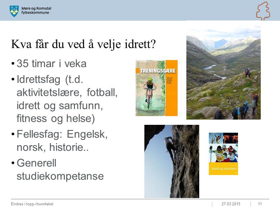 Kva får du ved å velje idrett. 35 timar i veka Idrettsfag (t.d.