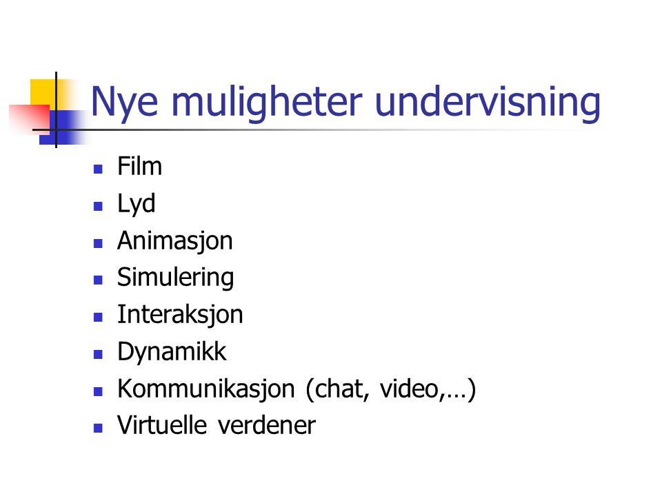 Nye muligheter undervisning Film Lyd Animasjon Simulering Interaksjon Dynamikk Kommunikasjon (chat, video,…) Virtuelle verdener