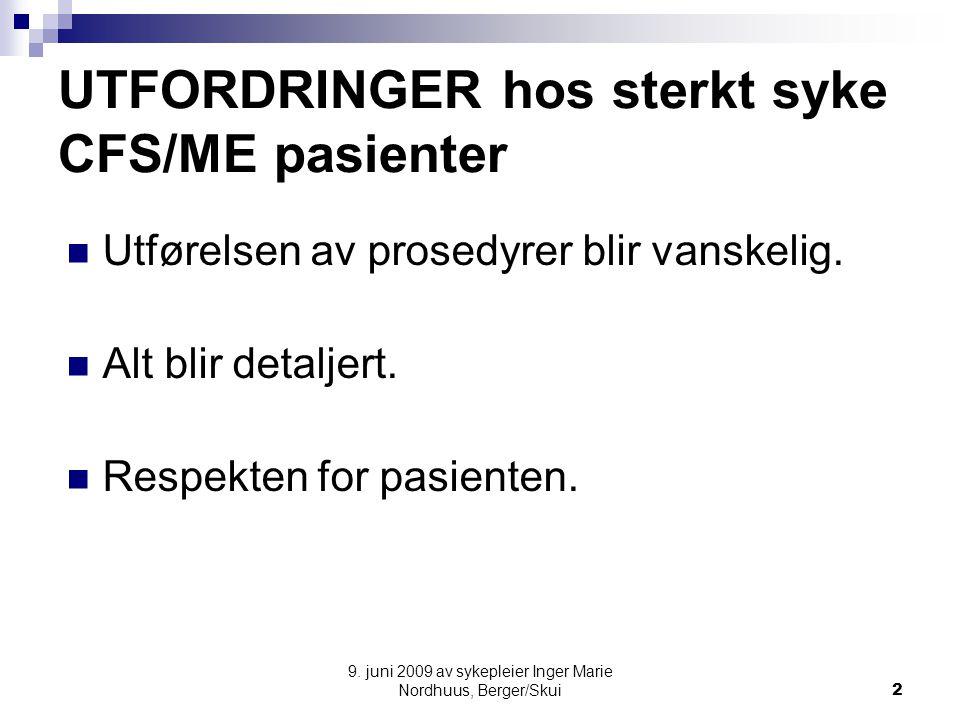 9. juni 2009 av sykepleier Inger Marie Nordhuus, Berger/Skui2 UTFORDRINGER hos sterkt syke CFS/ME pasienter Utførelsen av prosedyrer blir vanskelig. A