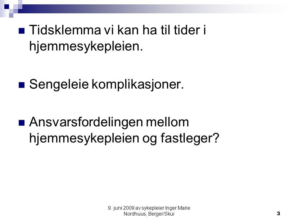 9. juni 2009 av sykepleier Inger Marie Nordhuus, Berger/Skui3 Tidsklemma vi kan ha til tider i hjemmesykepleien. Sengeleie komplikasjoner. Ansvarsford
