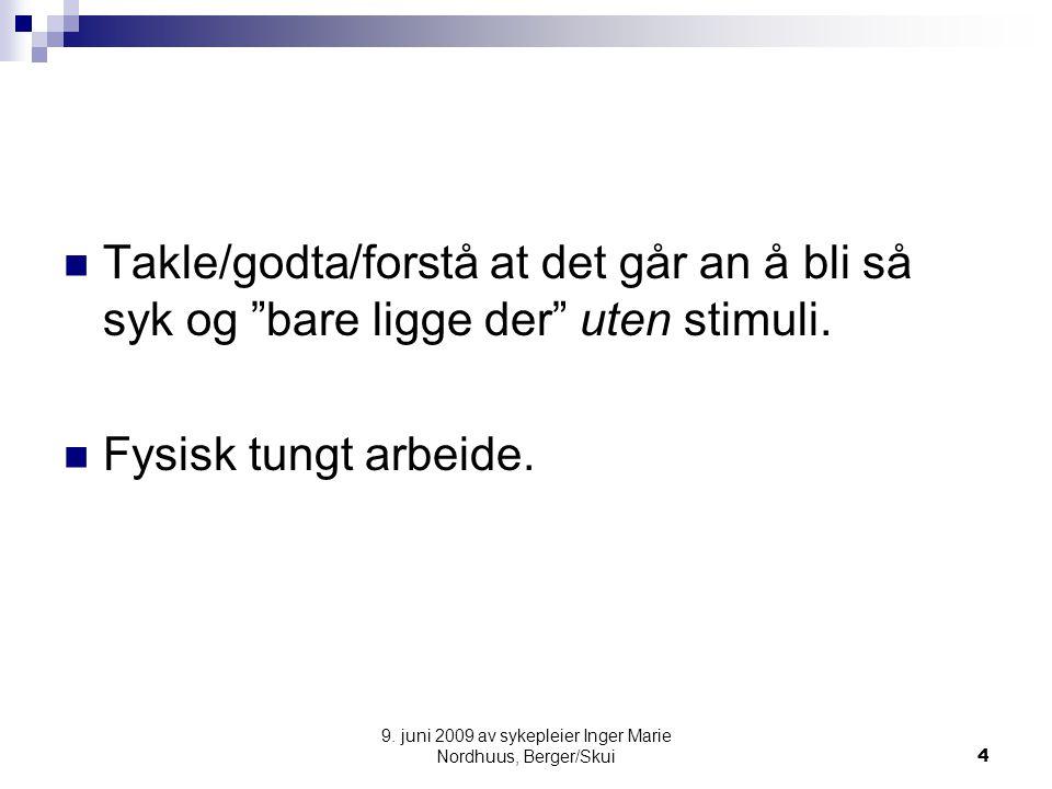 """9. juni 2009 av sykepleier Inger Marie Nordhuus, Berger/Skui4 Takle/godta/forstå at det går an å bli så syk og """"bare ligge der"""" uten stimuli. Fysisk t"""