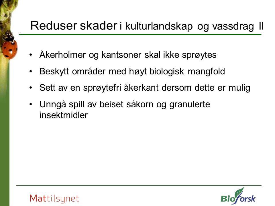 Åkerholmer og kantsoner skal ikke sprøytes Beskytt områder med høyt biologisk mangfold Sett av en sprøytefri åkerkant dersom dette er mulig Unngå spil