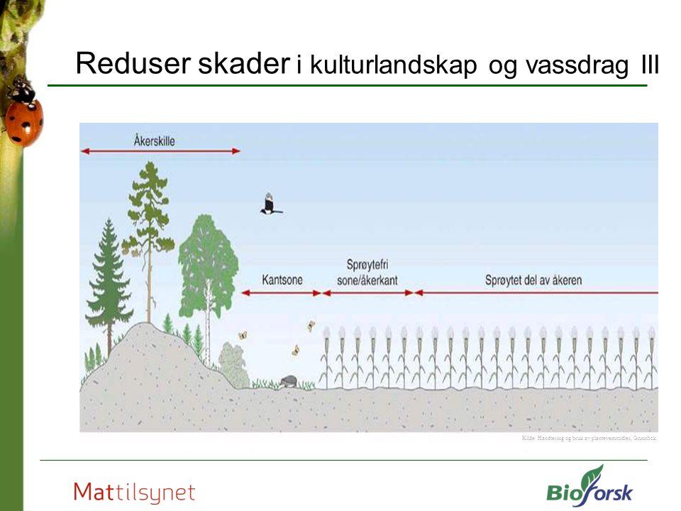Reduser skader i kulturlandskap og vassdrag III Kilde: Handtering og bruk av plantevernmidler, Grunnbok