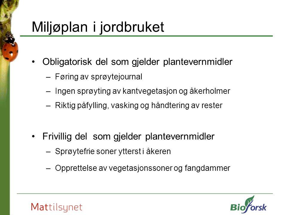 Miljøplan i jordbruket Obligatorisk del som gjelder plantevernmidler –Føring av sprøytejournal –Ingen sprøyting av kantvegetasjon og åkerholmer –Rikti