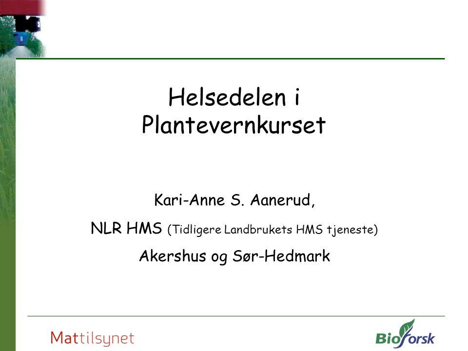 Helsedelen i Plantevernkurset Kari-Anne S. Aanerud, NLR HMS (Tidligere Landbrukets HMS tjeneste) Akershus og Sør-Hedmark