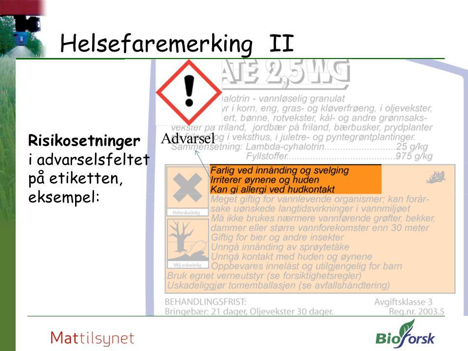 Helsefaremerking II Risikosetninger i advarselsfeltet på etiketten, eksempel: Advarsel