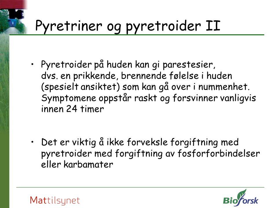 Pyretriner og pyretroider II Pyretroider på huden kan gi parestesier, dvs. en prikkende, brennende følelse i huden (spesielt ansiktet) som kan gå over