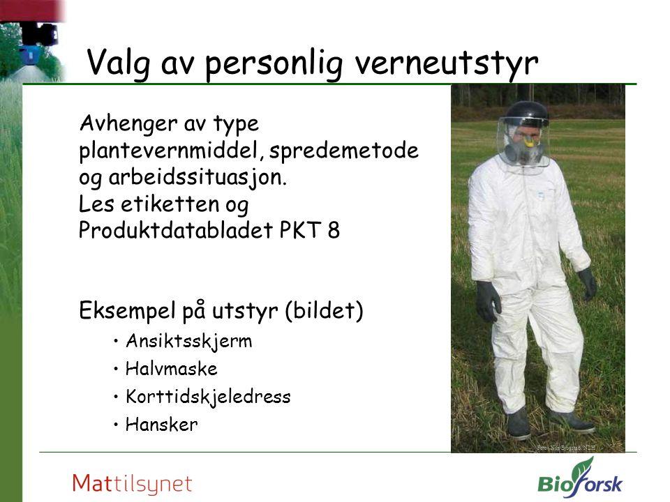 Valg av personlig verneutstyr Avhenger av type plantevernmiddel, spredemetode og arbeidssituasjon. Les etiketten og Produktdatabladet PKT 8 Eksempel p