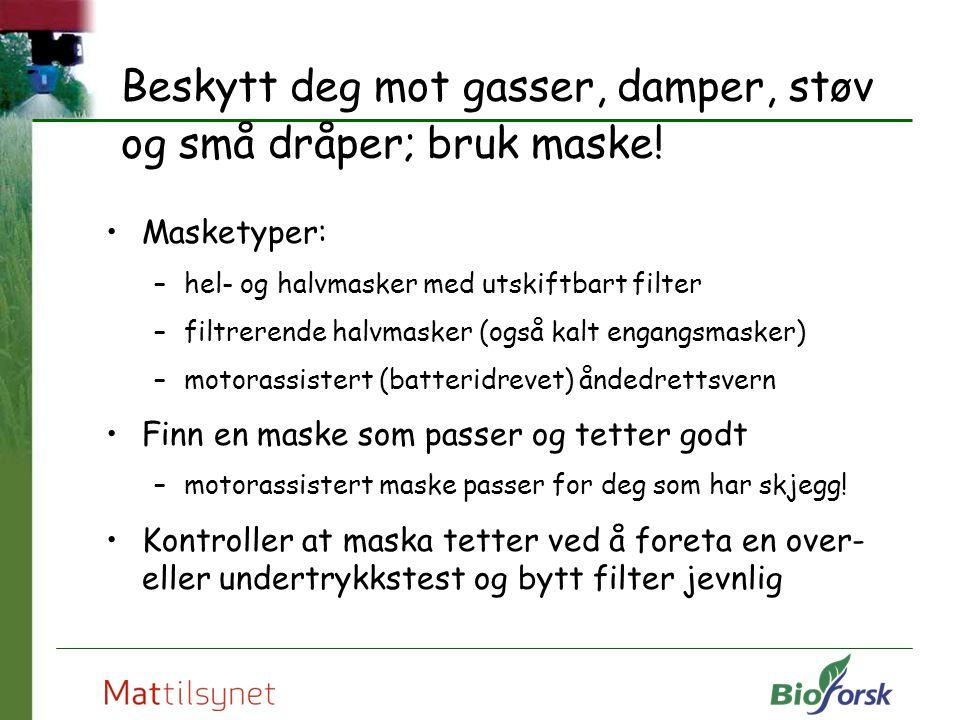 Beskytt deg mot gasser, damper, støv og små dråper; bruk maske! Masketyper: –hel- og halvmasker med utskiftbart filter –filtrerende halvmasker (også k