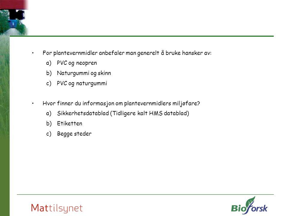 For plantevernmidler anbefaler man generelt å bruke hansker av: a)PVC og neopren b)Naturgummi og skinn c)PVC og naturgummi Hvor finner du informasjon