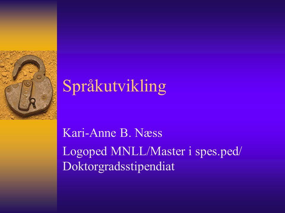 Språkutvikling Kari-Anne B. Næss Logoped MNLL/Master i spes.ped/ Doktorgradsstipendiat
