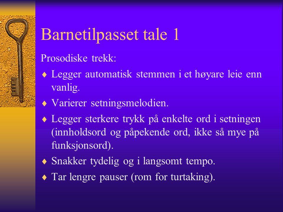 Barnetilpasset tale 1 Prosodiske trekk:  Legger automatisk stemmen i et høyare leie enn vanlig.