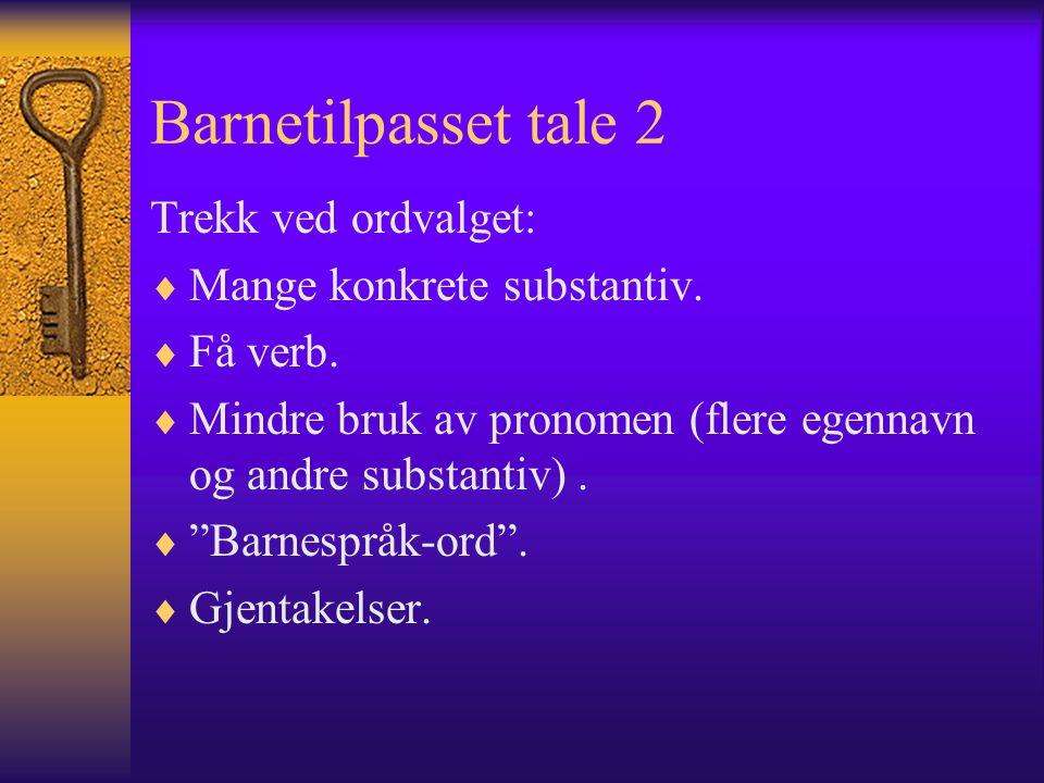 Barnetilpasset tale 2 Trekk ved ordvalget:  Mange konkrete substantiv.