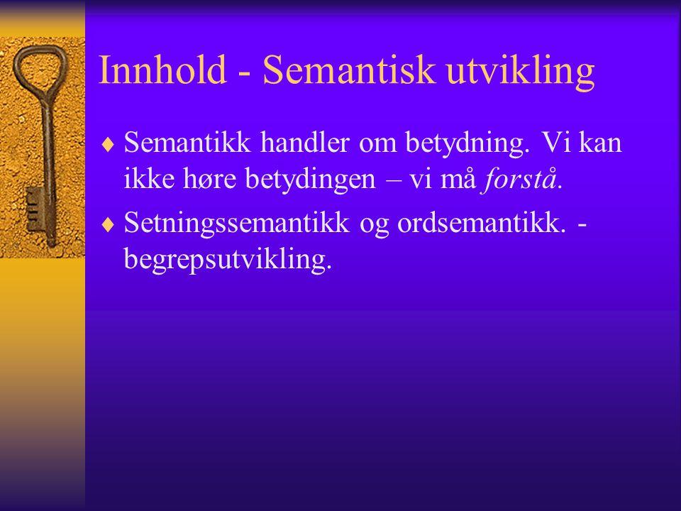 Innhold - Semantisk utvikling  Semantikk handler om betydning.
