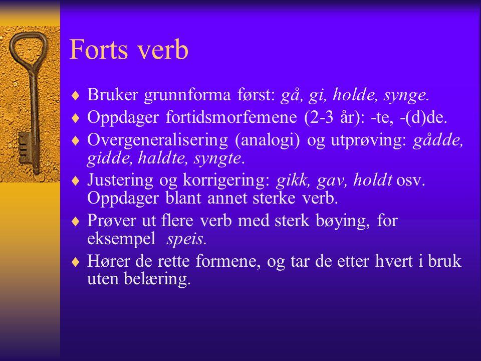 Forts verb  Bruker grunnforma først: gå, gi, holde, synge.