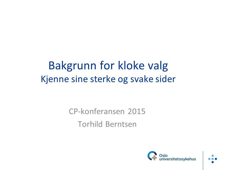 Bakgrunn for kloke valg Kjenne sine sterke og svake sider CP-konferansen 2015 Torhild Berntsen