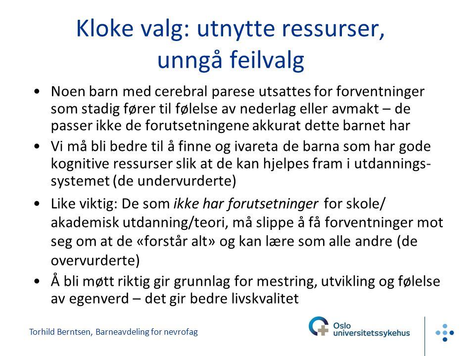 Torhild Berntsen, Barneavdeling for nevrofag Kloke valg: utnytte ressurser, unngå feilvalg Noen barn med cerebral parese utsattes for forventninger so