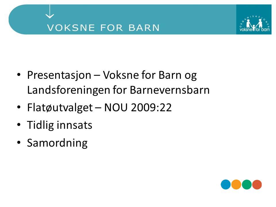 Presentasjon – Voksne for Barn og Landsforeningen for Barnevernsbarn Flatøutvalget – NOU 2009:22 Tidlig innsats Samordning