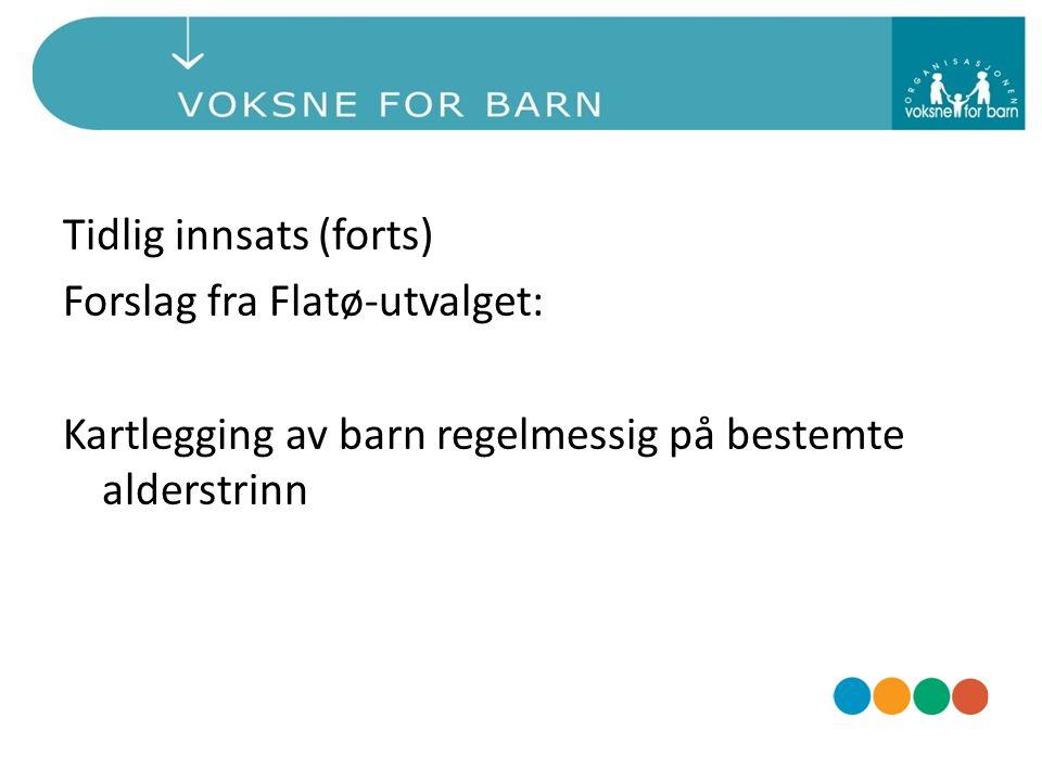 Tidlig innsats (forts) Forslag fra Flatø-utvalget: Kartlegging av barn regelmessig på bestemte alderstrinn