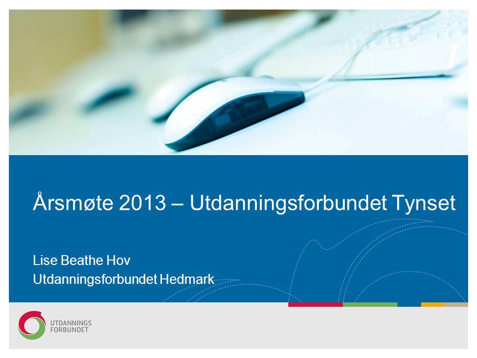 Årsmøte 2013 – Utdanningsforbundet Tynset Lise Beathe Hov Utdanningsforbundet Hedmark