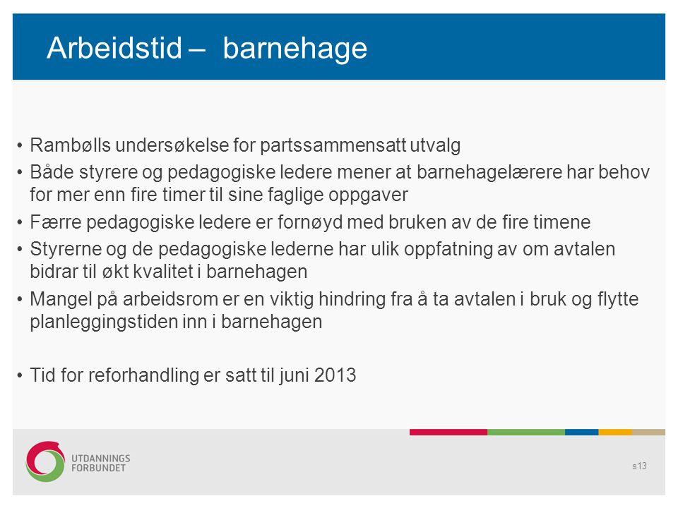 Arbeidstid – barnehage Rambølls undersøkelse for partssammensatt utvalg Både styrere og pedagogiske ledere mener at barnehagelærere har behov for mer