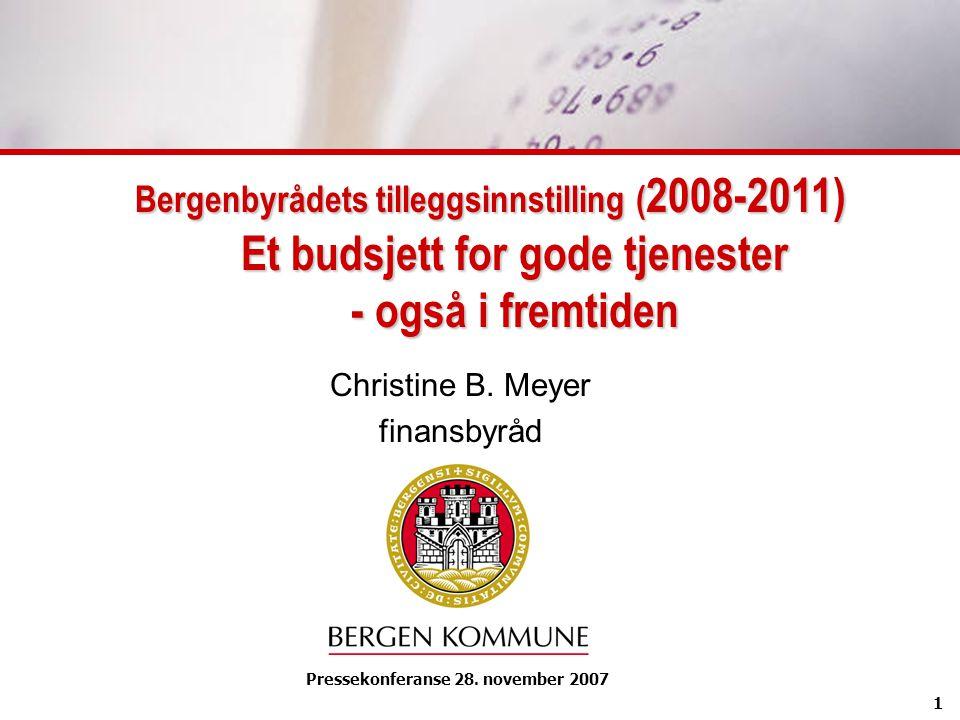 1 Bergenbyrådets tilleggsinnstilling ( 2008-2011) Et budsjett for gode tjenester - også i fremtiden Christine B. Meyer finansbyråd Pressekonferanse 28