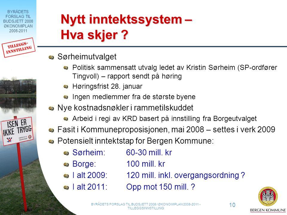 BYRÅDETS FORSLAG TIL BUDSJETT 2008 ØKONOMIPLAN 2008-2011 10 BYRÅDETS FORSLAG TIL BUDSJETT 2008 / ØKONOMIPLAN 2008-2011 - TILLEGGSINNSTILLING Nytt inntektssystem – Hva skjer .