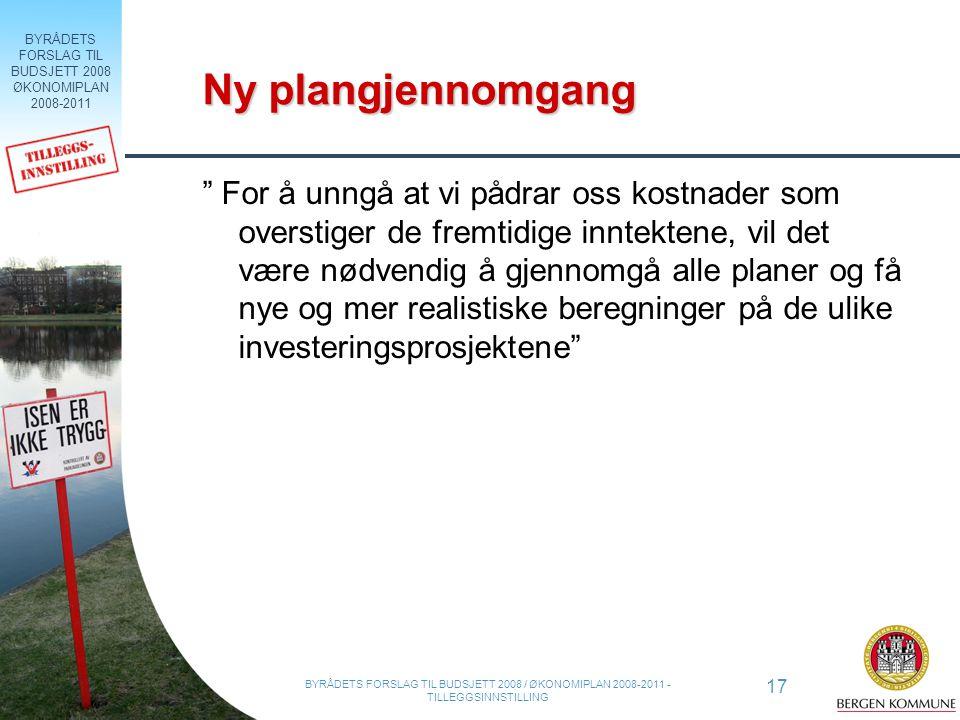 BYRÅDETS FORSLAG TIL BUDSJETT 2008 ØKONOMIPLAN 2008-2011 17 BYRÅDETS FORSLAG TIL BUDSJETT 2008 / ØKONOMIPLAN 2008-2011 - TILLEGGSINNSTILLING Ny plangj