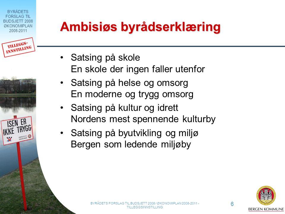 BYRÅDETS FORSLAG TIL BUDSJETT 2008 ØKONOMIPLAN 2008-2011 6 BYRÅDETS FORSLAG TIL BUDSJETT 2008 / ØKONOMIPLAN 2008-2011 - TILLEGGSINNSTILLING Ambisiøs b
