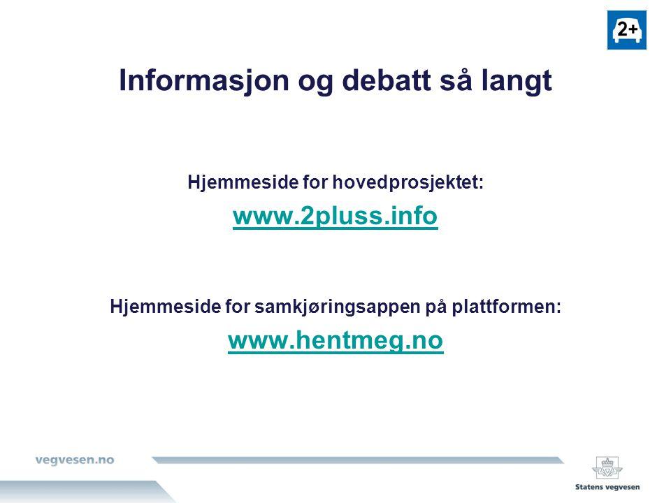 Informasjon og debatt så langt Hjemmeside for hovedprosjektet: www.2pluss.info Hjemmeside for samkjøringsappen på plattformen: www.hentmeg.no