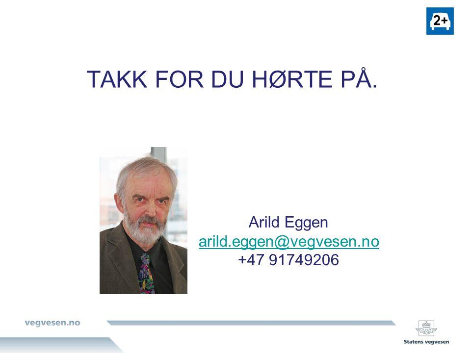 TAKK FOR DU HØRTE PÅ. Arild Eggen arild.eggen@vegvesen.no +47 91749206