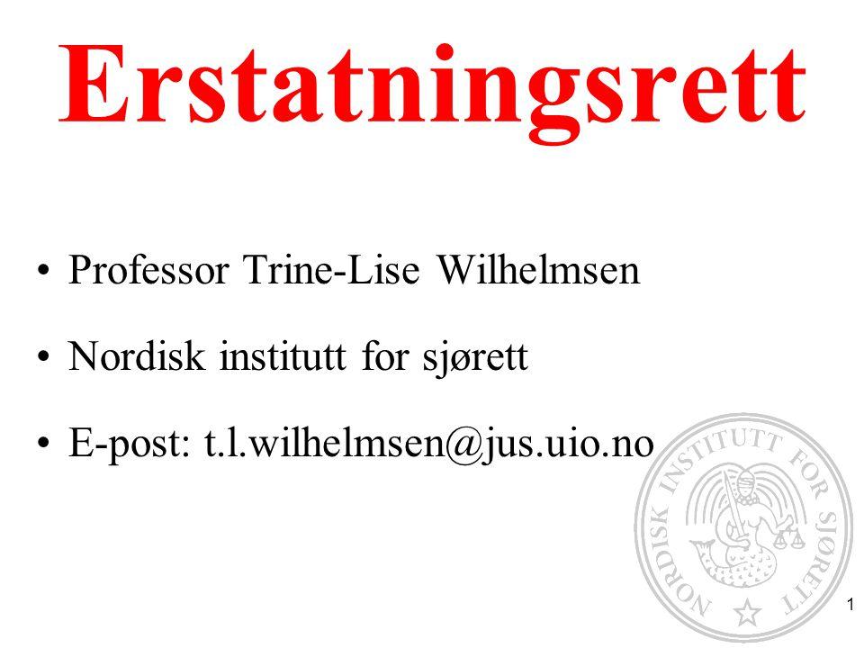 Erstatningsrett Professor Trine-Lise Wilhelmsen Nordisk institutt for sjørett E-post: t.l.wilhelmsen@jus.uio.no 1