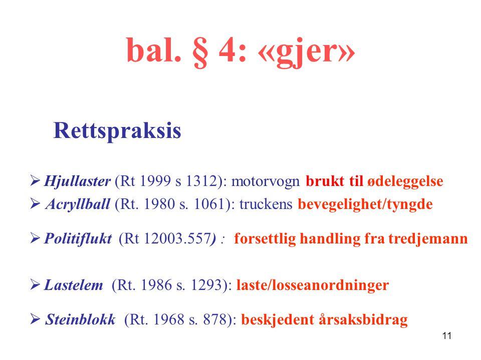 bal. § 4: «gjer» Rettspraksis  Hjullaster (Rt 1999 s 1312): motorvogn brukt til ødeleggelse  Acryllball (Rt. 1980 s. 1061): truckens bevegelighet/ty