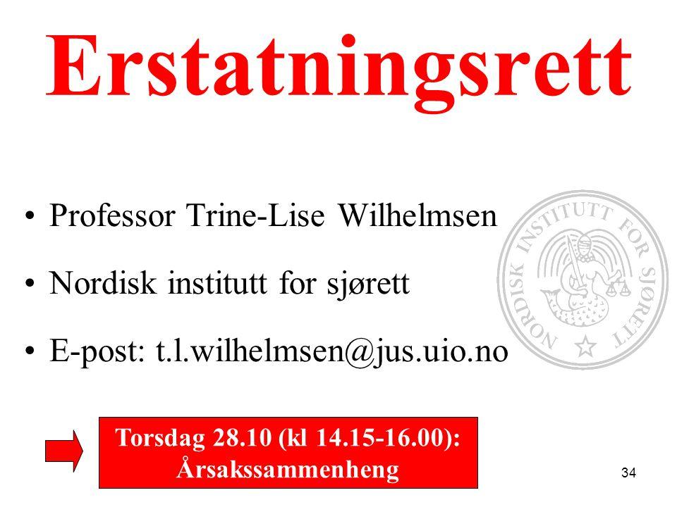 Erstatningsrett Professor Trine-Lise Wilhelmsen Nordisk institutt for sjørett E-post: t.l.wilhelmsen@jus.uio.no Torsdag 28.10 (kl 14.15-16.00): Årsakssammenheng 34