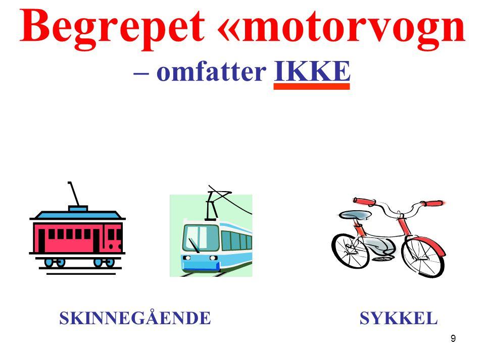 Begrepet «motorvogn – omfatter IKKE SKINNEGÅENDESYKKEL 9