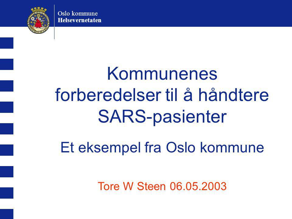 Kommunenes forberedelser til å håndtere SARS-pasienter Et eksempel fra Oslo kommune Tore W Steen 06.05.2003 Oslo kommune Helsevernetaten