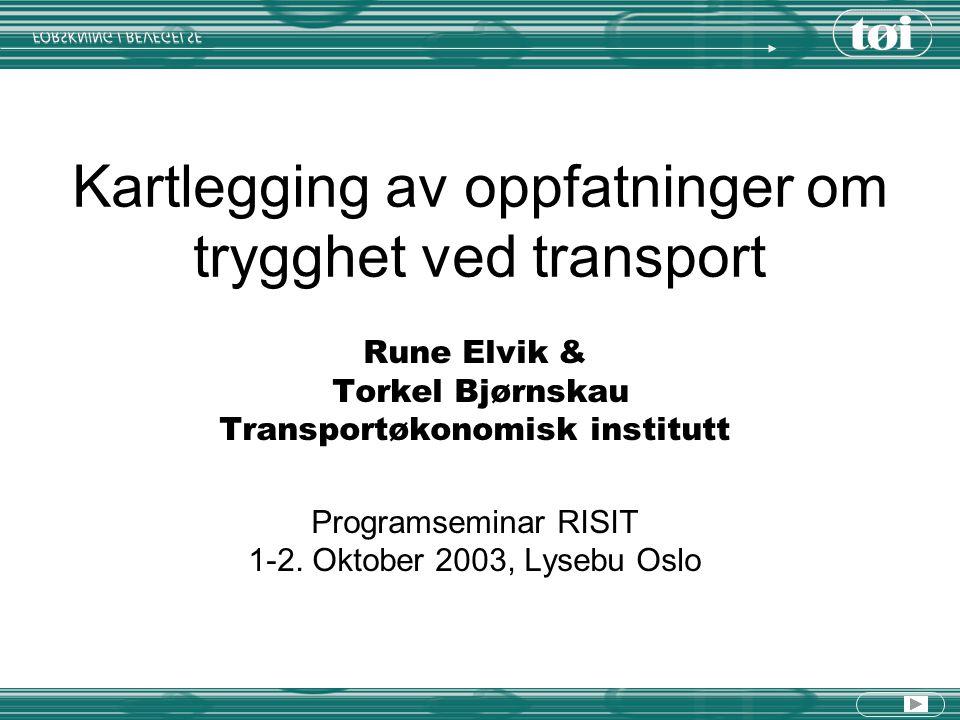 Kartlegging av oppfatninger om trygghet ved transport Rune Elvik & Torkel Bjørnskau Transportøkonomisk institutt Programseminar RISIT 1-2. Oktober 200