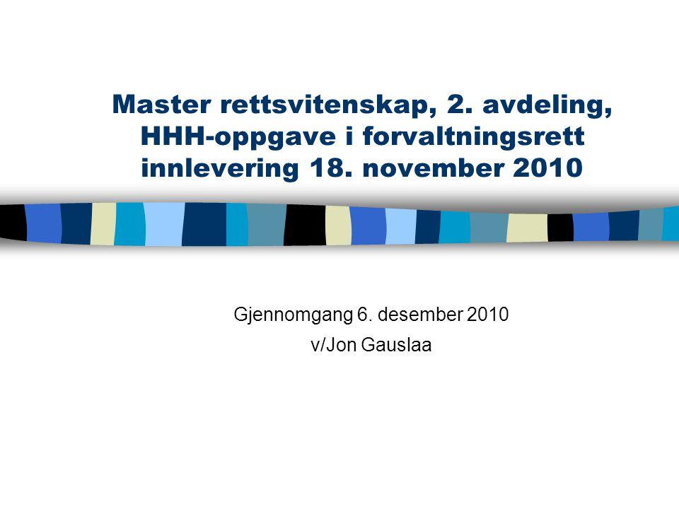 Master rettsvitenskap, 2. avdeling, HHH-oppgave i forvaltningsrett innlevering 18. november 2010 Gjennomgang 6. desember 2010 v/Jon Gauslaa